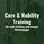 Core & Mobility Training – für mehr Leistung und weniger Verletzungen